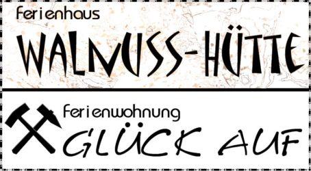 Walnuss Hütte + FeWo Glück Auf